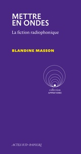 Blandine Masson - Mettre en ondes - La fiction radiophonique.