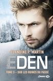 Blandine P. Martin - Eden Tome 3 : Sur les ruines du passé.