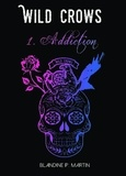 Blandine P. Martin - Wild Crows Tome 1 : Addiction.