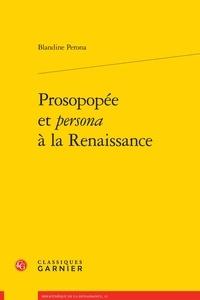 Blandine Pérona - Prosopopée et persona à la Renaissance.