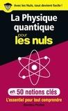 Blandine Pluchet - La physique quantique pour les Nuls en 50 notions clés - L'essentiel pour tout comprendre.