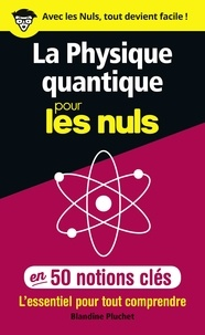 La physique quantique pour les Nuls en 50 notions clés - Blandine Pluchet - Format ePub - 9782412042472 - 6,99 €