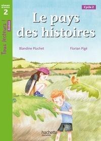 Blandine Pluchet et Florian Pigé - Le Pays des histoires - Tous lecteurs ! Niveau 2 - Livre de l'élève.