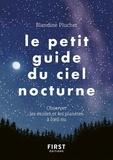 Blandine Pluchet - Le petit guide du ciel nocturne - Observer les étoiles et les planètes à l'oeil nu.