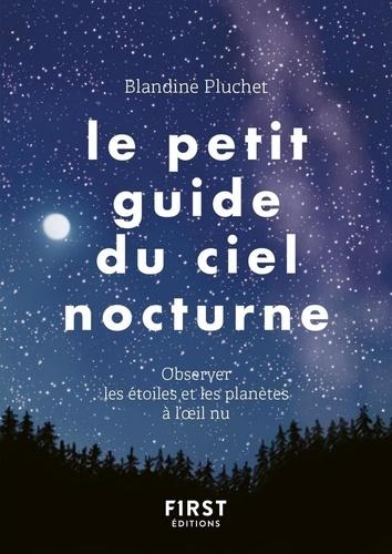 Le petit guide du ciel nocturne. Observer les étoiles et les planètes à l'oeil nu