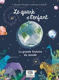 Blandine Pluchet - Le quark et l'enfant - La grande histoire du monde.