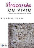 Blandine Ponet - Les fracassés de vivre - Tentative pour une poétique de la folie.