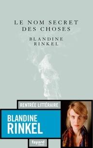 Blandine Rinkel - Le nom secret des choses.
