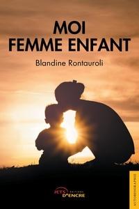 Blandine Rontauroli - Moi femme enfant.