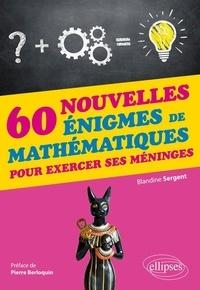 60 nouvelles énigmes de mathématiques pour exercer ses méninges - Blandine Sergent |