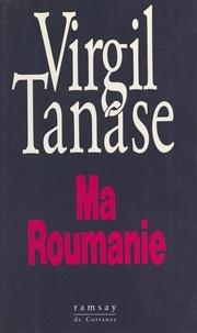 Blandine Teze-Delafon et Virgil TÆanase - Ma Roumanie - Entretiens avec Blandine Tézé-Delafon.