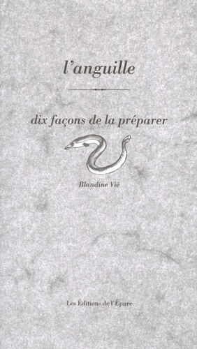 Blandine Vié - L'anguille - Dix façons de la préparer.