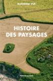 Blandine Vue - Histoire des paysages, apprendre à lire l'histoire du milieu proche (village et territoire) - Guide à l'usage des parents, des enseignants, des aménageurs et des curieux.