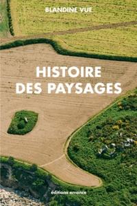 Histoire des paysages, apprendre à lire l'histoire du milieu proche (village et territoire)- Guide à l'usage des parents, des enseignants, des aménageurs et des curieux - Blandine Vue pdf epub