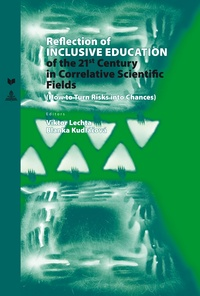Blanka Kudlácová et Viktor Lechta - Reflection of Inclusive Education of the 21 st  Century in the Correlative Scientific Fields - How to Turn Risks into Chances.