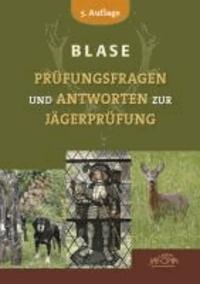Blase-Prüfungsfragen und Antworten zur Jägerprüfung - Mit Schlüssel zur Wissensüberprüfung.