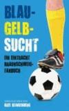 Blau-Gelb-Sucht - Ein Eintracht Braunschweig-Fanbuch.