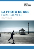 Blayo Philippe - La photo de rue par l'exemple.