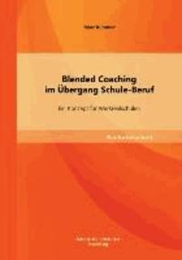 Blended Coaching im Übergang Schule-Beruf - Ein Konzept für Werkrealschulen.