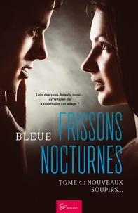 Bleue - Frissons Nocturnes - Tome 4 - Nouveaux soupirs….