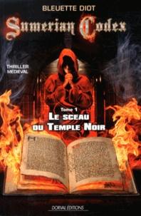 Bleuette Diot - Sumerian Codex Tome 1 : Le sceau du Temple Noir.