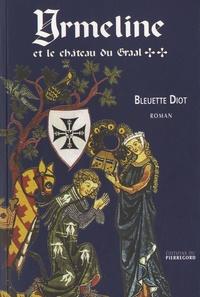 Bleuette Diot - Yrmeline et le Château du Graal.