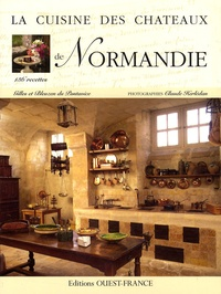 Bleuzen Du Pontavice et Gilles Du Pontavice - La cuisine des châteaux de Normandie.