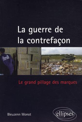 Bleuzenn Monot - La guerre de la contrefaçon - Le grand pillage des marques.