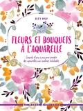 Bley Hack - Fleurs et bouquets à l'aquarelle - Conseils et pas à pas pour peindre des aquarelles aux couleurs éclatantes.