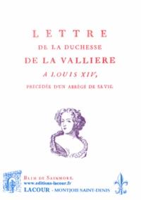 Blin de Sainmore - Lettre de la duchesse de La Vallière à Louis XIV - Précédée d'un abrégé de sa vie.