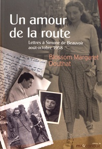 Un amour de la route- Lettres à Simone de Beauvoir, août-octobre 1958 - Blossom Margaret Douthat | Showmesound.org