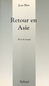 Blot - Retour en Asie - Récit de voyage.