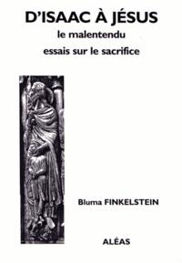 Bluma Finkelstein - D'Isaac à Jésus : le malentendu - Essais sur le sacrifice.