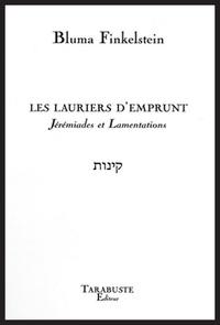 Bluma Finkelstein - LES LAURIERS D'EMPRUNT - Bluma Finkelstein - Jérémiades et Lamentations.