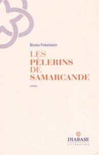 Bluma Finkelstein - Les pèlerins de Samarcande.