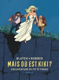 Blutch et  Robber - Tif et Tondu  : Mais où est Kiki ?.