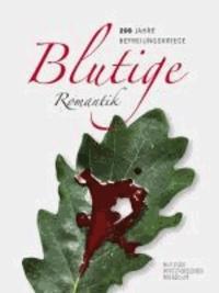 Blutige Romantik - 200 Jahre Befreiungskriege - Essays.