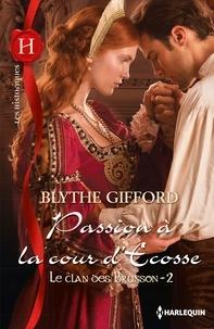 Blythe Gifford - Passion à la cour d'Ecosse - T2 - Le clan des Brunson.