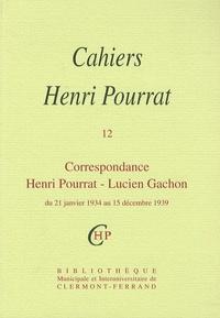 Henri Pourrat - Cahiers Henri Pourrat N° 12 : Correspondance Henri Pourrat - Lucien Gachon - Du 21 janvier 1934 au 15 décembre 1939.