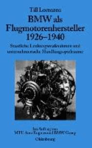 BMW als Flugmotorenhersteller 1926-1940 - Staatliche Lenkungsmaßnahmen und unternehmerische Handlungsspielräume.