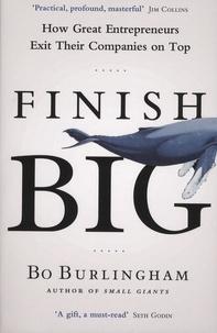 Bo Burlingham - Finish Big - How Great Entrepreneurs Exit Their Companies on Top.