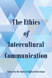 Bo Shan et Clifford Christians - The Ethics of Intercultural Communication.