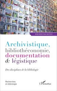 Bob Bobutaka Bateko - Archivistique, bibliothéconomie, documentation & légistique - Des disciplines de la bibliologie.