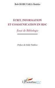 Bob Bobutaka Bateko - Ecrit, information et communication en République Démocratique du Congo - Essai de bibliologie.