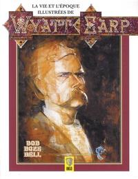 Bob Boze Bell - La vie et l'époque illustrées de Wyatt Earp.