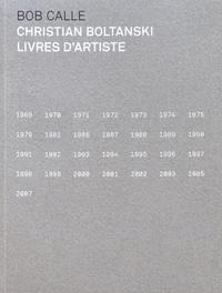 Bob Calle - Christian Boltanski - Livres d'artiste 1969-2007.