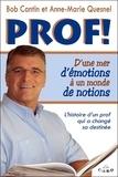 Bob Cantin et Anne-Marie Quesnel - Prof ! - D'une mer d'émotions à un monde de notions.