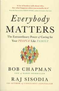 Bob Chapman et Raj Sisodia - Everybody Matters - The Extraordinary Power of Caring for Your People Like Family.