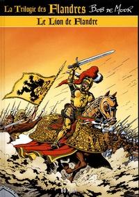 Bob De Moor - La trilogie des Flandres Tome 1 : Le Lion de Flandre.