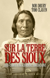 Bob Drury et Tom Clavin - Sur la terre des Sioux - Red Cloud une légende américaine.
